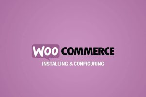 Installing and Configuring WooCommerce