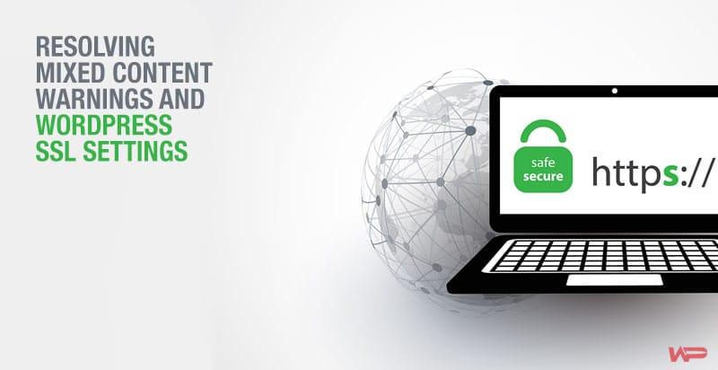 Resolving Mixed Content Warnings and WordPress SSL Settings